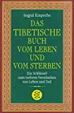 Das tibetische Buch vom Leben und vom Sterben: Ein Schlüssel zum tieferen Verständnis von Leben und Tod (Fischer Ratgeber)