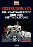 Die Kraftfahrzeuge und ihre Instandhaltung: Reprint von 1961 (VLB Reihenkürzel: TX927 - 25 Jahre HEEL Klassiker)