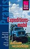 Reise Know-How Praxis: Expeditionsmobil aufbauen und ausrüsten: Ratgeber mit vielen praxisnahen Tipps und Informationen (Sachbuch)