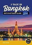 3 Tage in Bangkok Reiseführer - der Einsteiger Travel Guide inkl. Karten - Routen, Sehenswürdigkeiten, Essen, Transport, Nachtleben, Ausflüge, Planung uvm