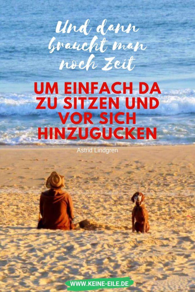 Langsamer leben: Und dann braucht man noch Zeit um einfach da zusitzen und vor sich hinzugucken: Astrid Lindgren
